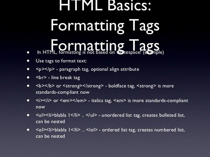 HTML Basics: Formatting Tags Formatting Tags <ul><li>In HTML, formatting is not based on whitespace! (example) </li></ul><...