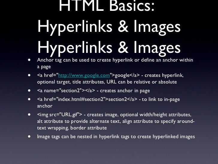 HTML Basics:  Hyperlinks & Images Hyperlinks & Images <ul><li>Anchor tag can be used to create hyperlink or define an anch...