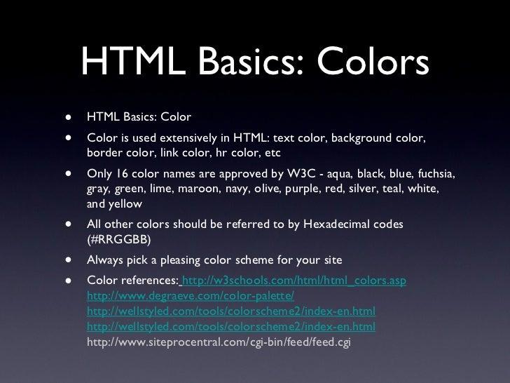 HTML Basics: Colors <ul><li>HTML Basics: Color </li></ul><ul><li>Color is used extensively in HTML: text color, background...