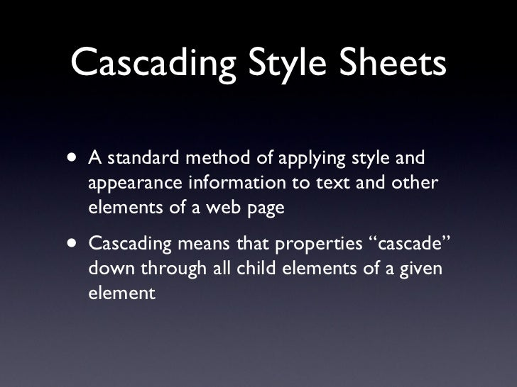 Cascading Style Sheets <ul><li>A standard method of applying style and appearance information to text and other elements o...
