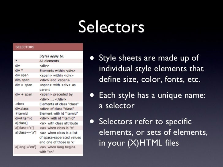 Selectors <ul><li>Style sheets are made up of individual style elements that define size, color, fonts, etc. </li></ul><ul...