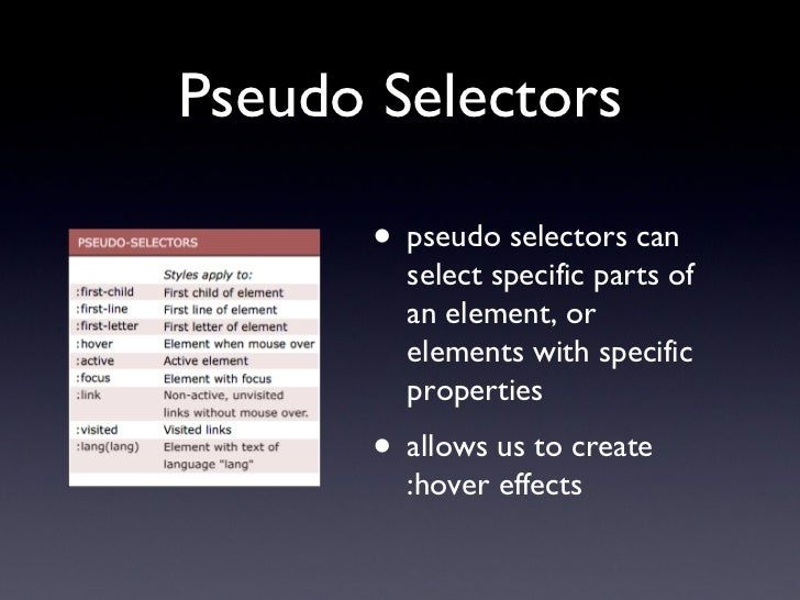Pseudo Selectors <ul><li>pseudo selectors can select specific parts of an element, or elements with specific properties </...