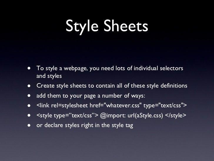 Style Sheets <ul><li>To style a webpage, you need lots of individual selectors and styles </li></ul><ul><li>Create style s...