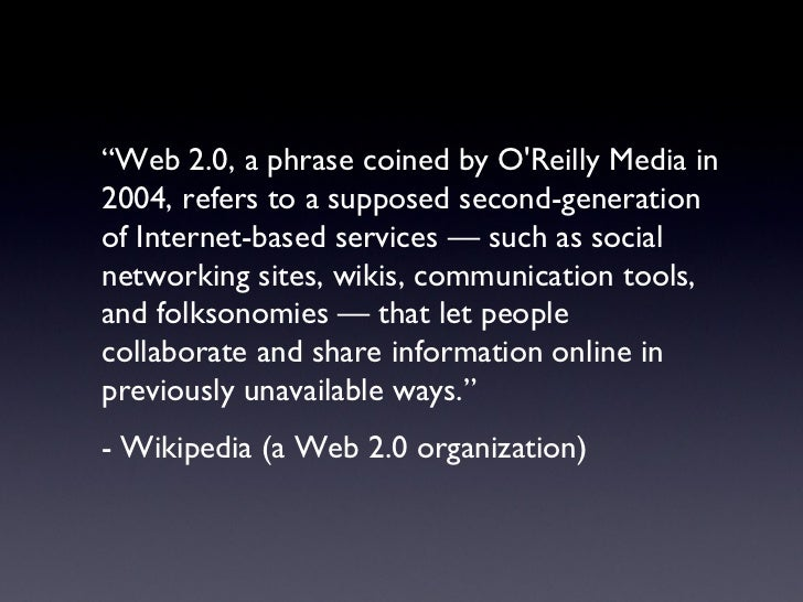 """<ul><li>""""Web 2.0, a phrase coined by O'Reilly Media in 2004, refers to a supposed second-generation of Internet-based serv..."""