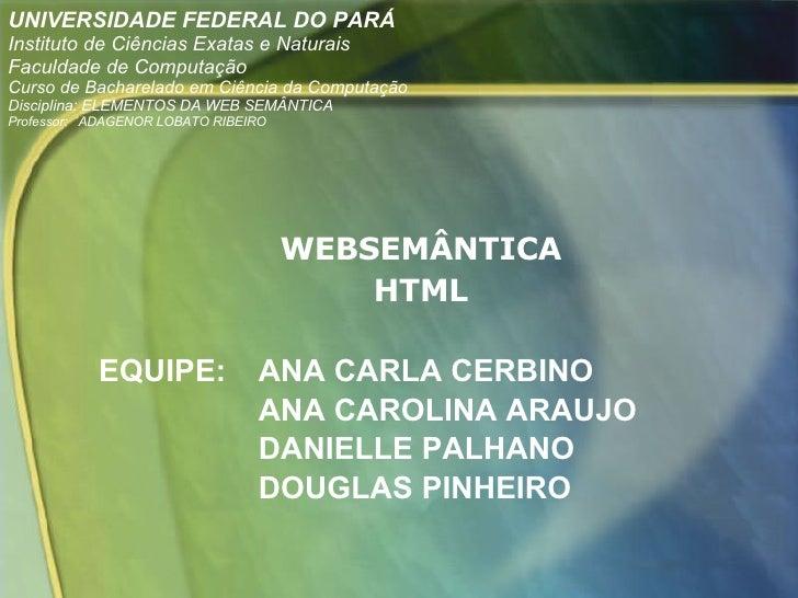 <ul><li>WEBSEMÂNTICA </li></ul><ul><li>HTML </li></ul><ul><li>EQUIPE: ANA CARLA CERBINO </li></ul><ul><li>ANA CAROLINA ARA...