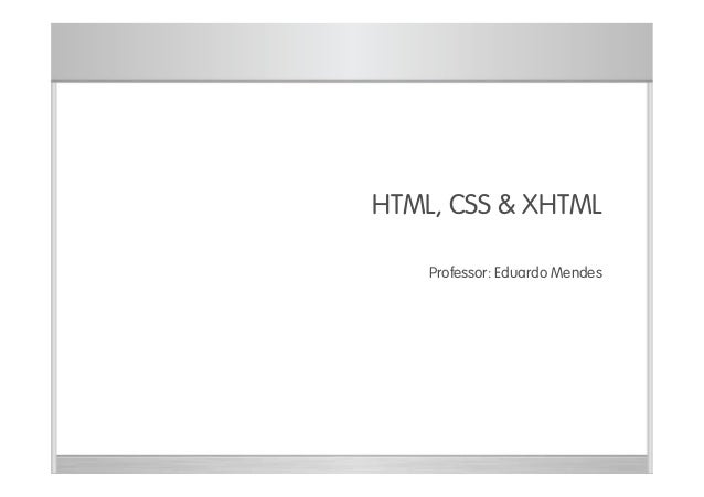 Módulo 1 HTML, CSS & XHTML Professor: Eduardo Mendes