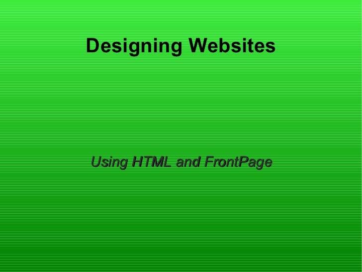 Designing WebsitesUsing HTML and FrontPage
