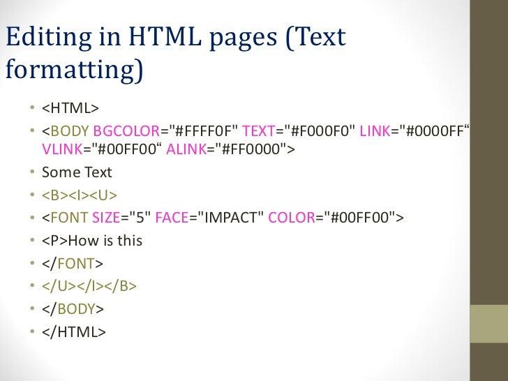 Editing in HTML pages (Text formatting)  <ul><li><HTML> </li></ul><ul><li>< BODY   BGCOLOR =&quot;#FFFF0F&quot;  TEXT =&qu...