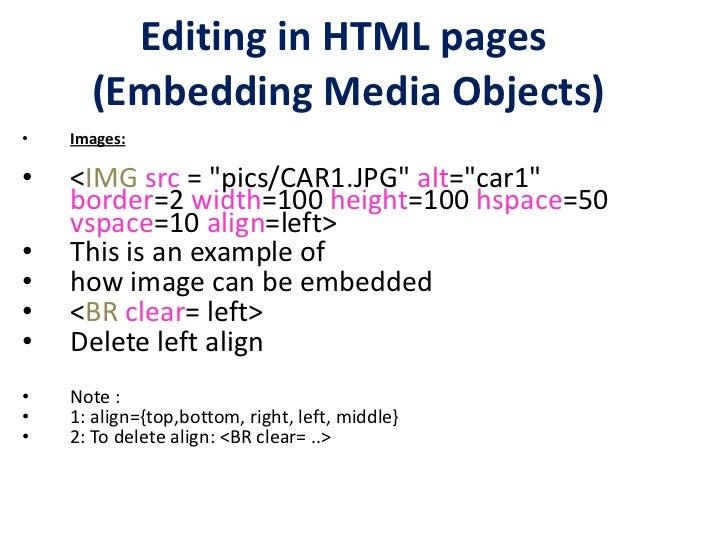 Editing in HTML pages  (Embedding Media Objects) <ul><li>Images: </li></ul><ul><li>< IMG   src  = &quot;pics/CAR1.JPG&quot...