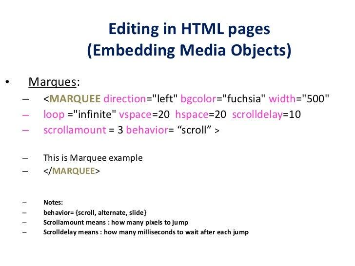 Editing in HTML pages (Embedding Media Objects) <ul><li>Marques : </li></ul><ul><ul><li>< MARQUEE   direction =&quot;left&...
