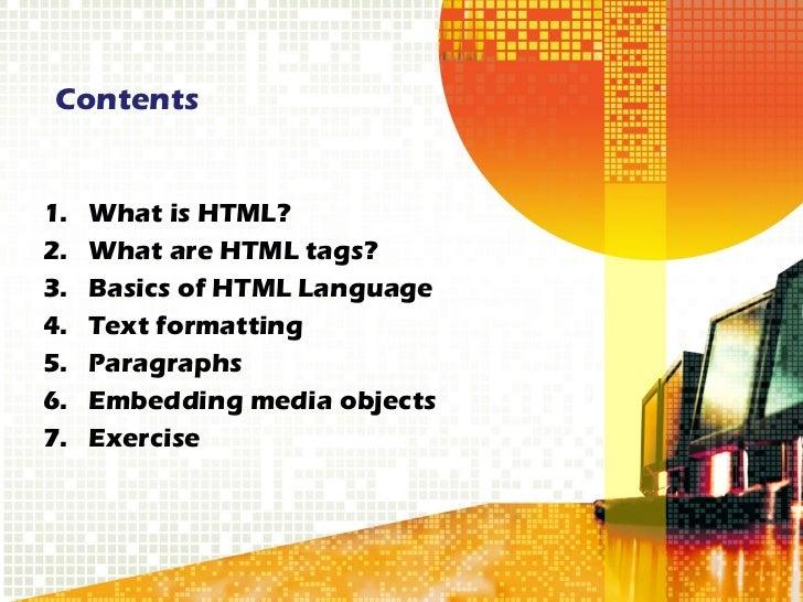 Contents <ul><li>What is HTML? </li></ul><ul><li>What are HTML tags? </li></ul><ul><li>Basics of HTML Language </li></ul><...