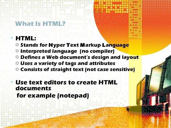 What Is HTML? <ul><li>HTML: </li></ul><ul><ul><li>Stands for  H yper  T ext  M arkup  L anguage </li></ul></ul><ul><ul><li...