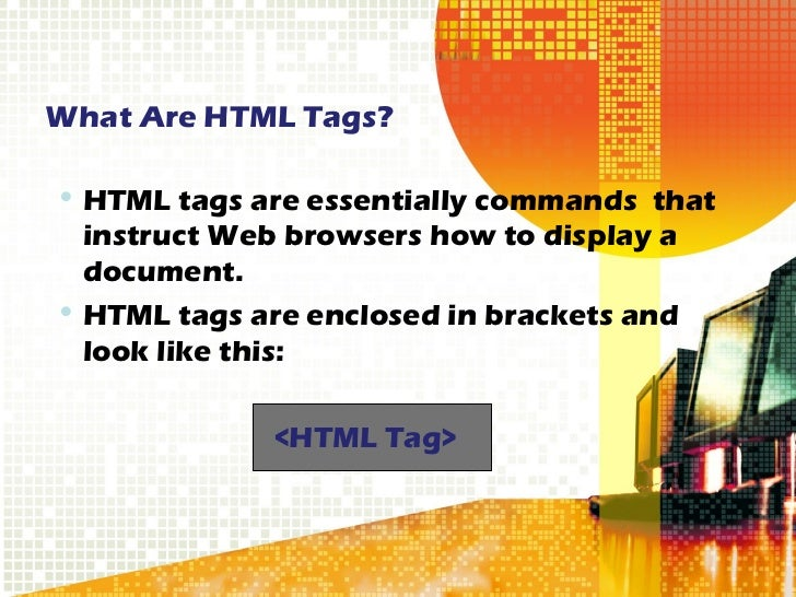 What Are HTML Tags? <ul><li>HTML tags are essentially commands  that instruct Web browsers how to display a document. </li...