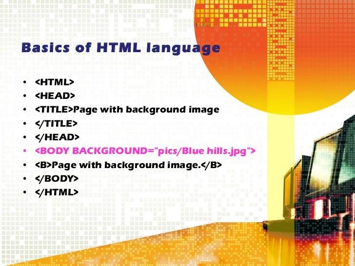 Basics of HTML language  <ul><li><HTML> </li></ul><ul><li><HEAD> </li></ul><ul><li><TITLE>Page with background image </li>...
