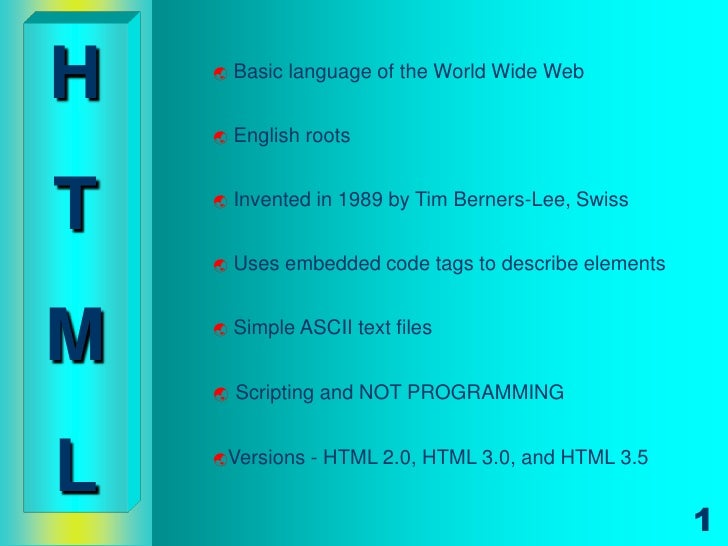 H      Basic language of the World Wide Web       English rootsT      Invented in 1989 by Tim Berners-Lee, Swiss      ...
