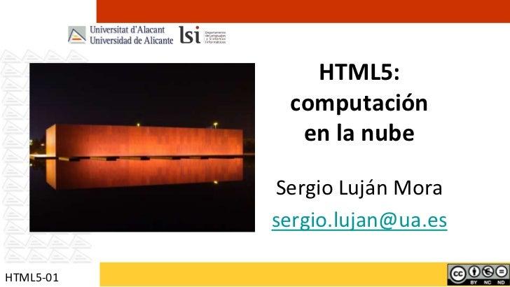 HTML5:computaciónen la nube<br />Sergio Luján Mora<br />sergio.lujan@ua.es<br />HTML5-01<br />