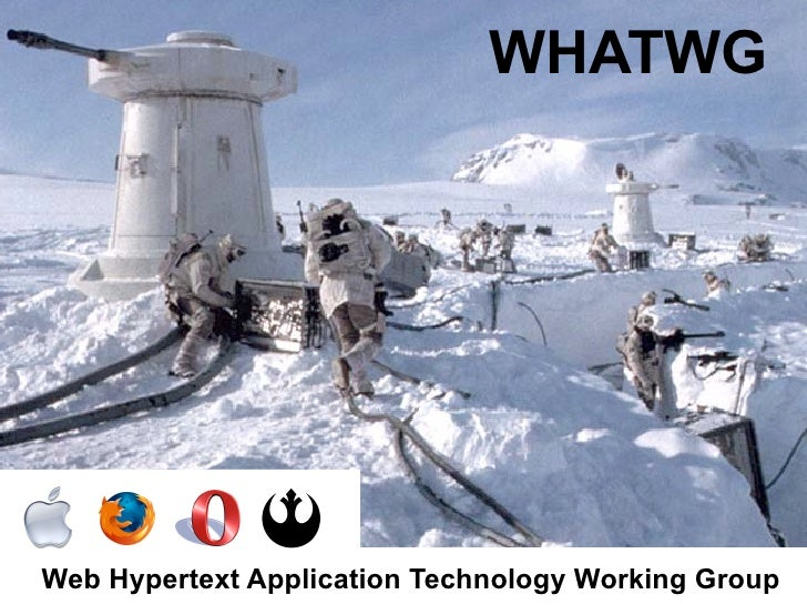 WHATWG     Web Hypertext Application Technology Working Group