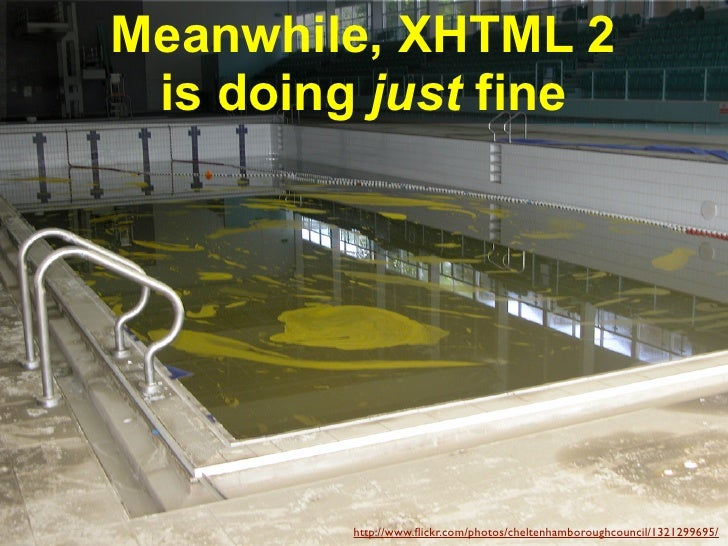 Meanwhile, XHTML 2  is doing just fine              http://www.flickr.com/photos/cheltenhamboroughcouncil/1321299695/