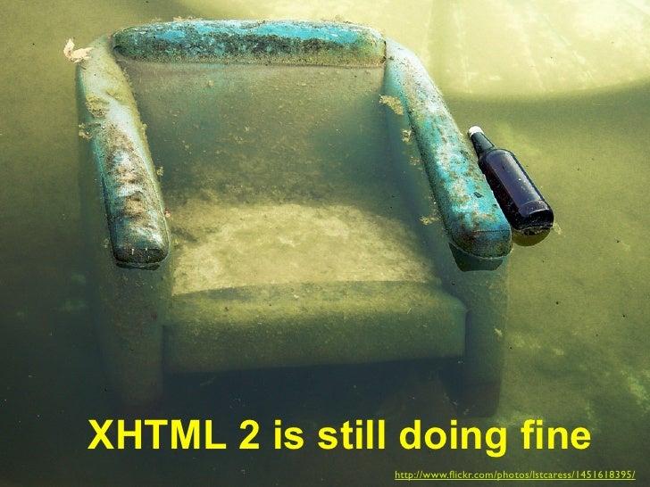 XHTML 2 is still doing fine                 http://www.flickr.com/photos/lstcaress/1451618395/