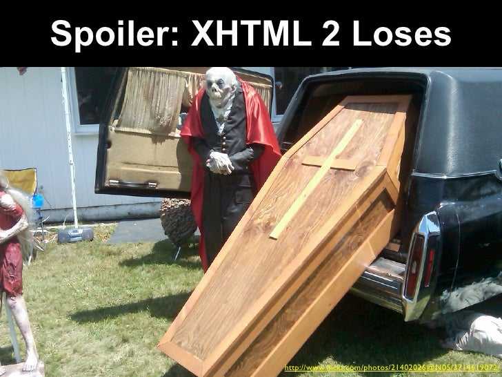 Spoiler: XHTML 2 Loses                 http://www.flickr.com/photos/21402026@N05/3714619072/