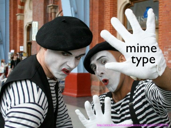 mime                      type    http://www.flickr.com/photos/janlewandowski/3210986710/