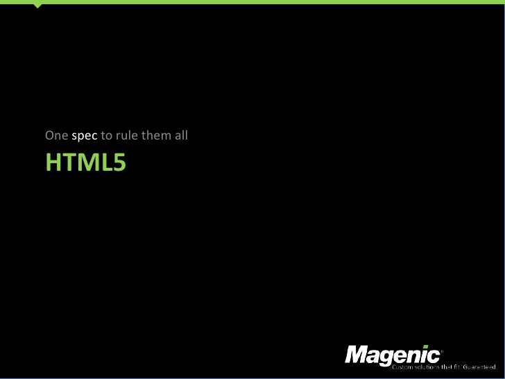 HTML5<br />One spec to rule them all<br />