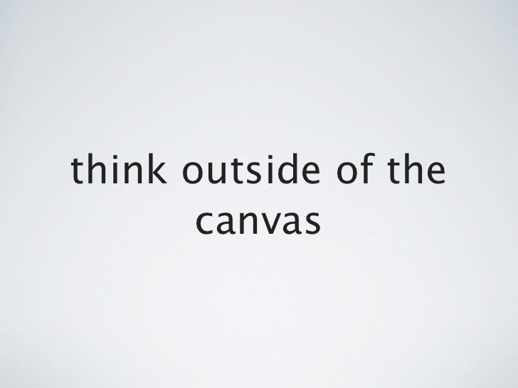 think outside of the       canvas