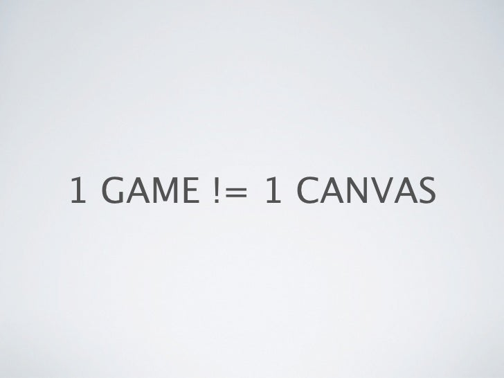 1 GAME != 1 CANVAS