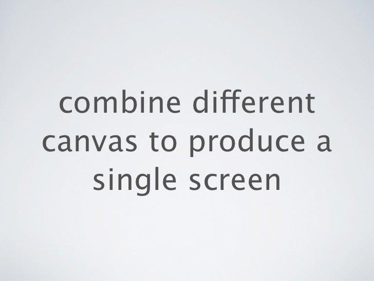 combine differentcanvas to produce a   single screen