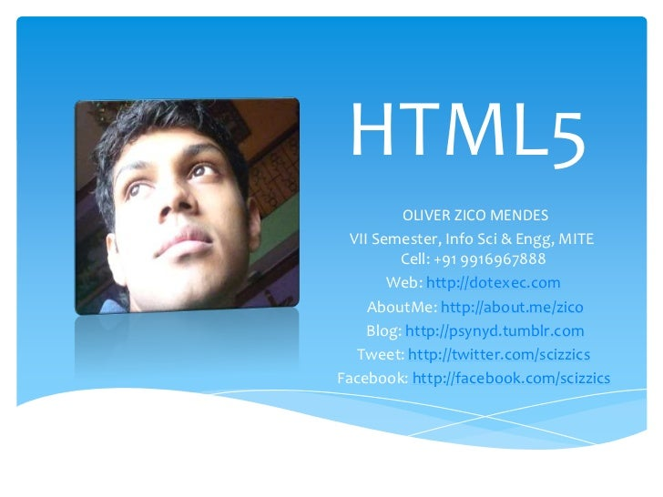 HTML5<br />OLIVER ZICO MENDES<br />VII Semester, Info Sci& Engg, MITE Cell: +91 9916967888<br />Web:http://dotexec.com...