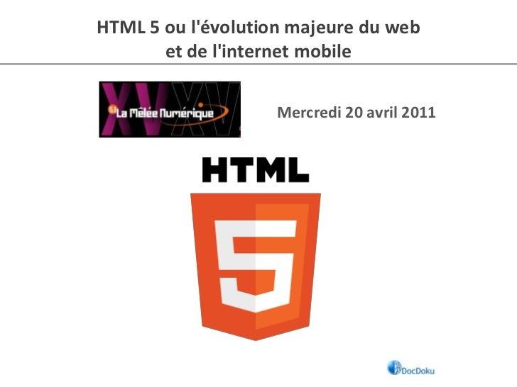 HTML 5 ou l'évolution majeure du web<br />et de l'internet mobile<br />Mercredi 20 avril 2011<br />