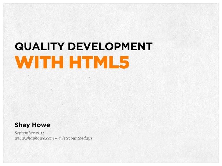 QUALITY DEVELOPMENTWITH HTML5Shay HoweSeptember 2011www.shayhowe.com – @letscounthedays