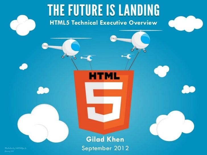 HTML5 Technical Executive Overview HTML 5           Gilad Khen Overview        September 2012
