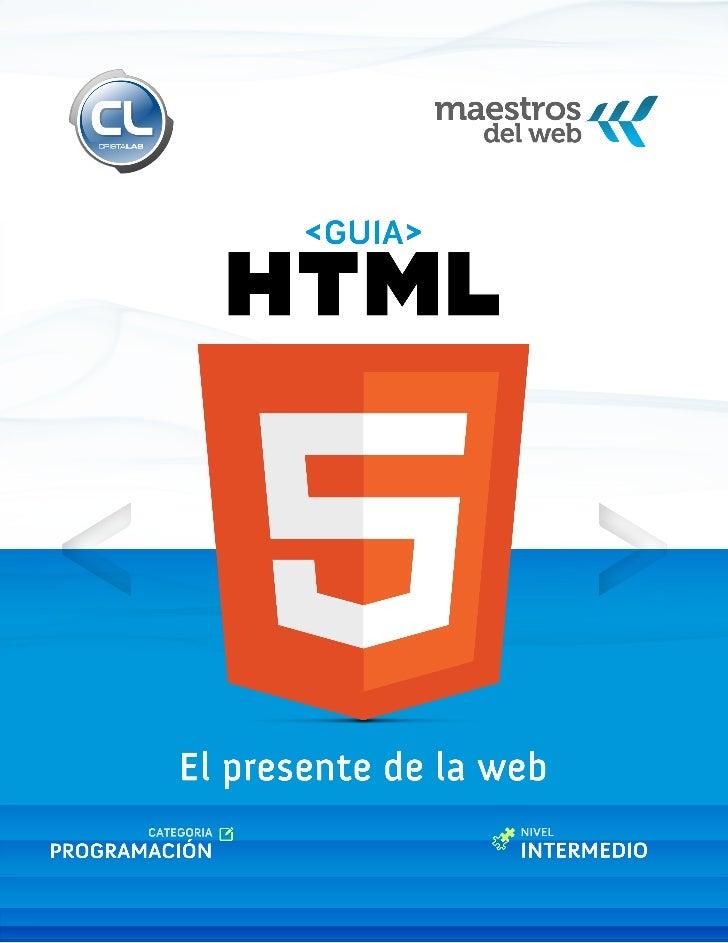 SOBRE LA GUÍAGuía HTML5El presente de la web. HTML5, css3 y javascript.Versión 1 / junio 2011Nivel: Básico / IntermedioLa ...