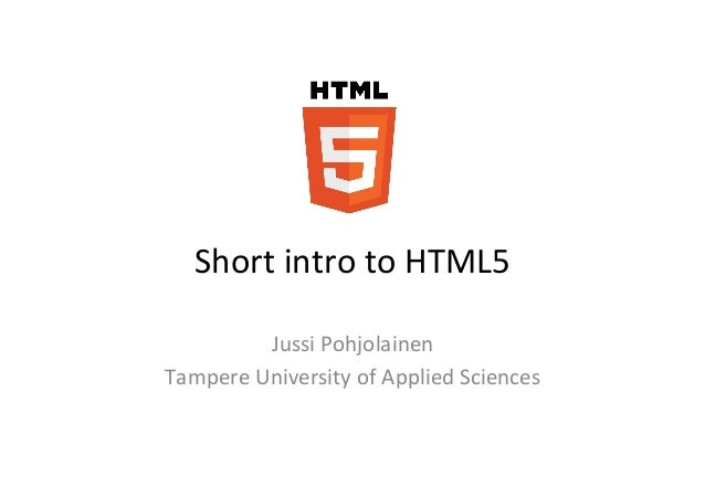 Short intro to HTML5             Jussi Pohjolainen Tampere University of Applied Sciences