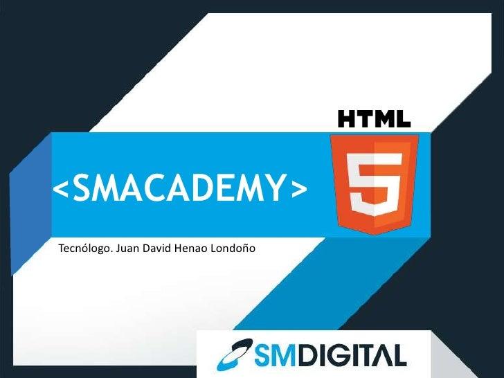 <SMACADEMY>Tecnólogo. Juan David Henao Londoño