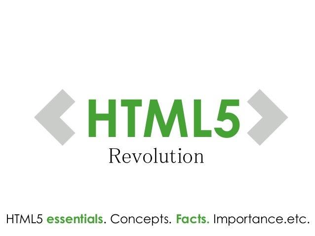 HTML5Revolution HTML5 essentials. Concepts. Facts. Importance.etc.