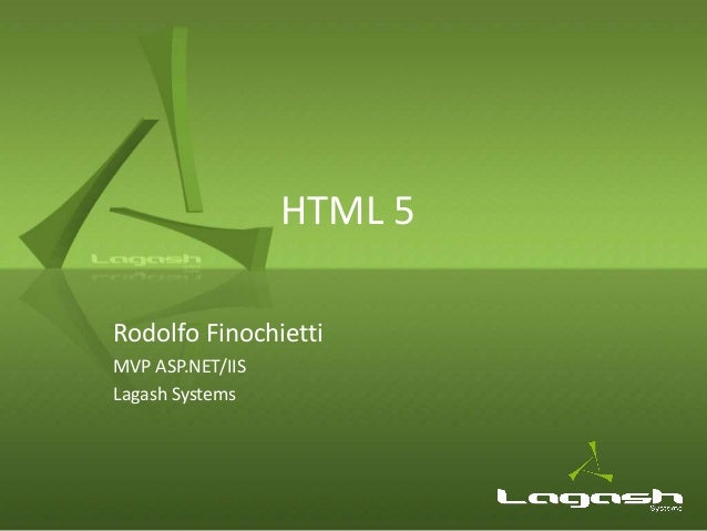 HTML 5Rodolfo FinochiettiMVP ASP.NET/IISLagash Systems