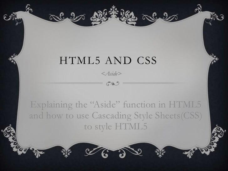 "HTML5 AND CSS                 <Aside>Explaining the ""Aside"" function in HTML5and how to use Cascading Style Sheets(CSS)   ..."