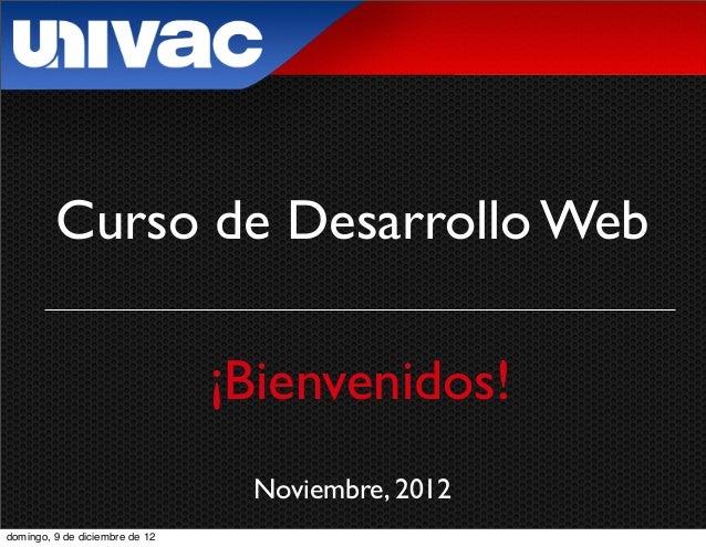 Curso de Desarrollo Web                                ¡Bienvenidos!                                 Noviembre, 2012doming...