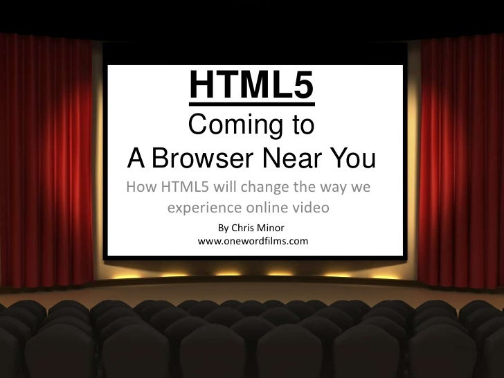 HTML5Coming to A Browser Near You<br />   How HTML5 will change the way we experience online video<br />        By Chris M...