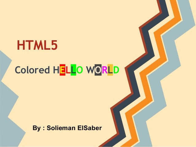 HTML5Colored HELLO WORLDBy : Solieman ElSaber