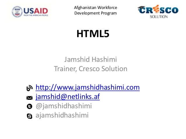 HTML5Jamshid HashimiTrainer, Cresco Solutionhttp://www.jamshidhashimi.comjamshid@netlinks.af@jamshidhashimiajamshidhashimi...