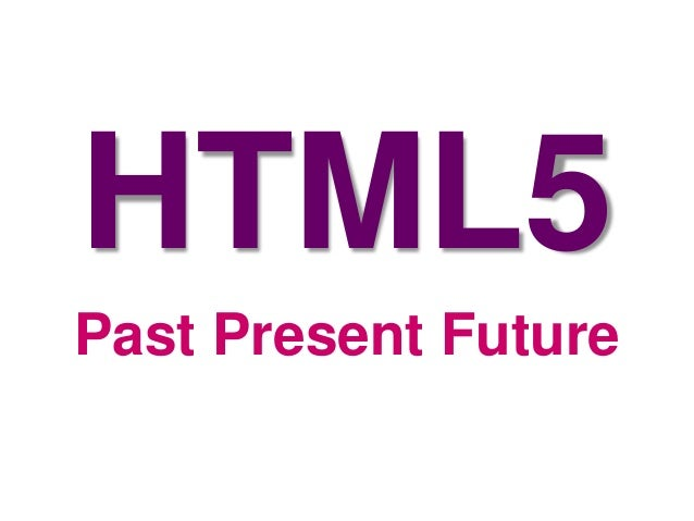 HTML5Past Present Future