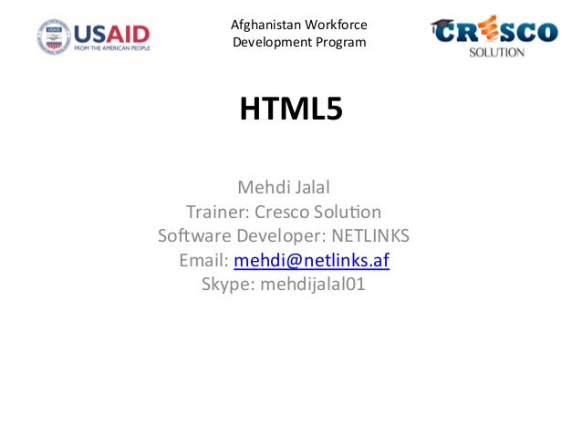 HTML5	    Mehdi	   Jalal	    Trainer:	   Cresco	   Solu4on	    So5ware	   Developer:	   NETLINKS	    Email:	   mehdi@netli...