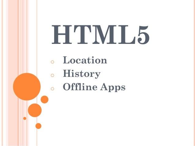 HTML5 o o o  Location History Offline Apps