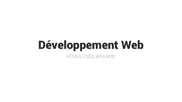 Développement Web  HTML5, CSS3, APIs W3C