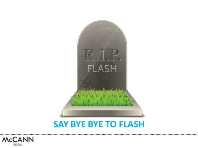 SAY BYE BYE TO FLASH