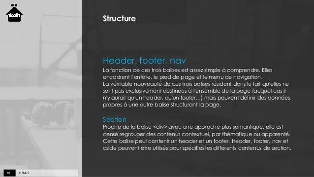 HTML510 Structure Header, footer, nav La fonction de ces trois balises est assez simple à comprendre. Elles encadrent l'en...