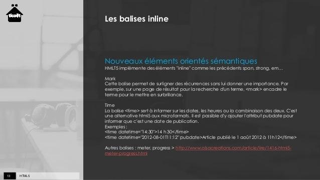 """HTML513 Les balises inline Nouveaux éléments orientés sémantiques HMLT5 implémente des éléments """"inline"""" comme les précéde..."""